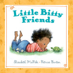 Little Bitty Friends by Elizabeth McPike and Illustrated by Patrice Barton