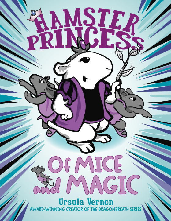 Hamster Princess: Of Mice and Magic Written by: Ursula Vernon