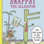 Snappsy the Alligator (Did Not Ask to Be in This Book)