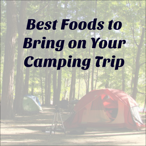 The Best Foods To Bring On Your Camping Trip