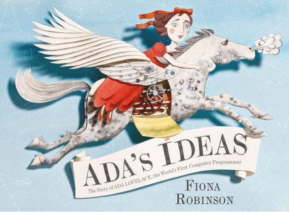 Ada's Ideas The Story of Ada Lovelace, the World's First Computer Programmer By Fiona Robinson