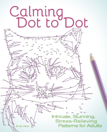 Calming Dot to Dot: Intricate, Stunning, Stress-Relieving Patterns for Adults by Emily Wallis