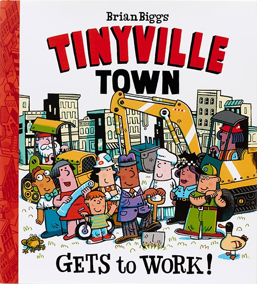 Tinyville Town Gets to Work! By Brian Biggs
