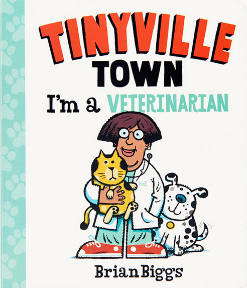 Tinyville Town: I'm a Veterinarian By Brian Biggs