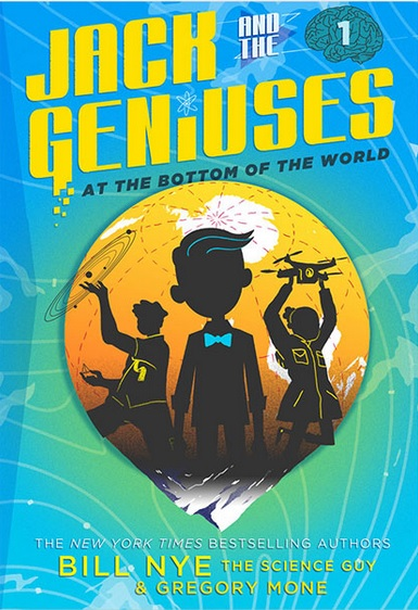 Jack and the Geniuses: At The Bottom of The World By Bill Nye