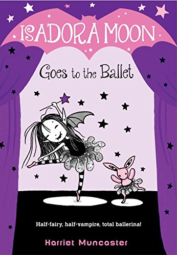 Isadora Moon Goes to the Ballet Written by Harriet Muncaster